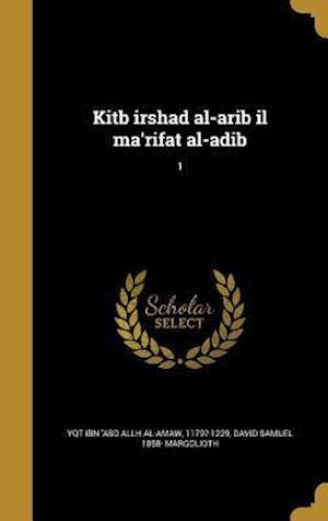 Kitb Irshad Al-Arib Il Ma'rifat Al-Adib; 1 af David Samuel 1858- Margolioth