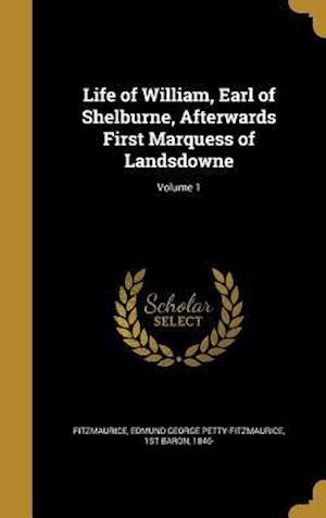 Bog, hardback Life of William, Earl of Shelburne, Afterwards First Marquess of Landsdowne; Volume 1