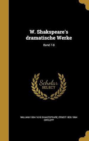 Bog, hardback W. Shakspeare's Dramatische Werke; Band 7-8 af William 1564-1616 Shakespeare, Ernst 1800-1864 Ortlepp