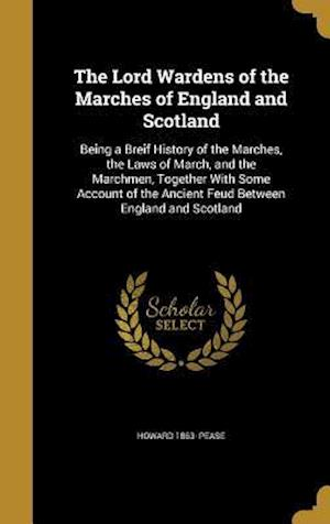 Bog, hardback The Lord Wardens of the Marches of England and Scotland af Howard 1863- Pease
