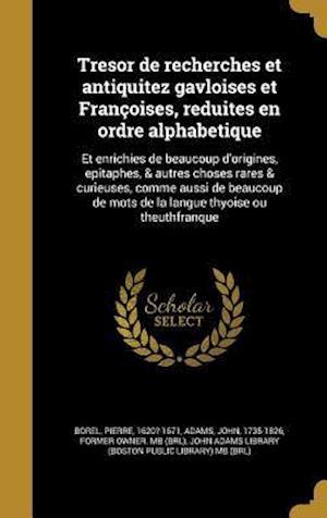 Bog, hardback Tresor de Recherches Et Antiquitez Gavloises Et Francoises, Reduites En Ordre Alphabetique