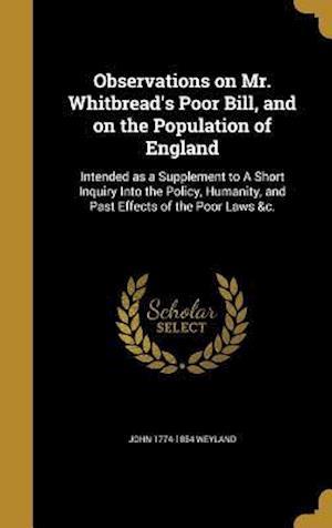 Bog, hardback Observations on Mr. Whitbread's Poor Bill, and on the Population of England af John 1774-1854 Weyland