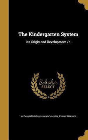 Bog, hardback The Kindergarten System af Alexander Bruno Hanschmann, Fanny Franks