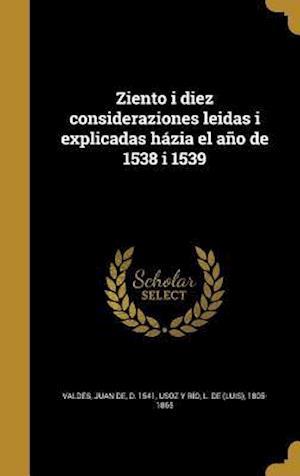 Bog, hardback Ziento I Diez Consideraziones Leidas I Explicadas Hazia El Ano de 1538 I 1539