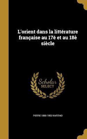 Bog, hardback L'Orient Dans La Litterature Francaise Au 17e Et Au 18e Siecle af Pierre 1880-1953 Martino