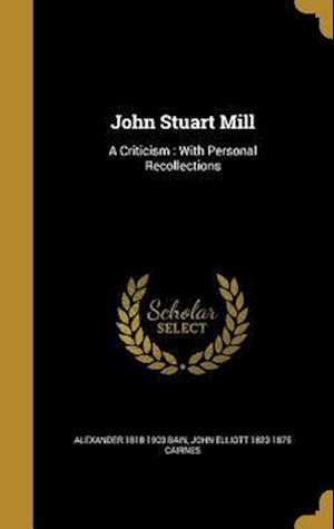 John Stuart Mill af John Elliott 1823-1875 Cairnes, Alexander 1818-1903 Bain
