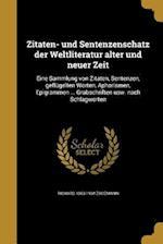 Zitaten- Und Sentenzenschatz Der Weltliteratur Alter Und Neuer Zeit af Richard 1863-1934 Zoozmann