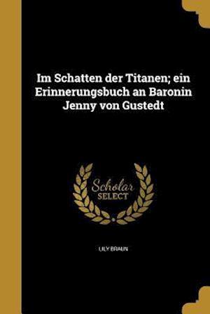 Bog, paperback Im Schatten Der Titanen; Ein Erinnerungsbuch an Baronin Jenny Von Gustedt af Lily Braun