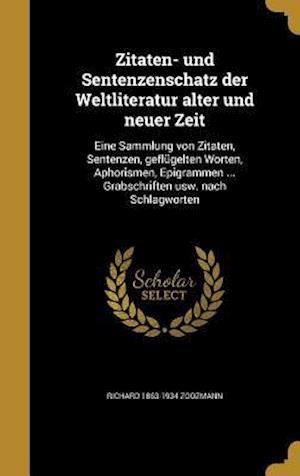 Bog, hardback Zitaten- Und Sentenzenschatz Der Weltliteratur Alter Und Neuer Zeit af Richard 1863-1934 Zoozmann