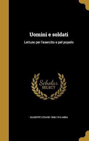 Uomini E Soldati af Giuseppe Cesare 1838-1910 Abba