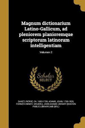 Bog, paperback Magnum Dictionarium Latino-Gallicum, Ad Pleniorem Planioremque Scriptorum Latinorum Intelligentiam; Volumen 2