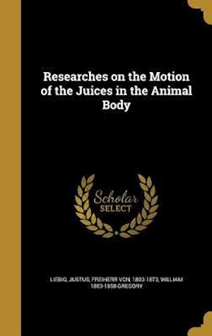 Bog, hardback Researches on the Motion of the Juices in the Animal Body af William 1803-1858 Gregory