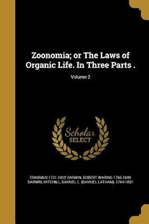Zoonomia; Or the Laws of Organic Life. in Three Parts .; Volume 2 af Robert Waring 1766-1848 Darwin, Erasmus 1731-1802 Darwin