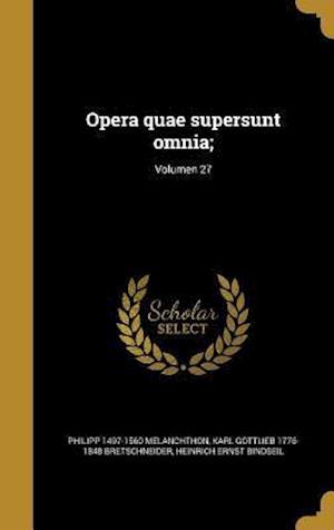 Bog, hardback Opera Quae Supersunt Omnia;; Volumen 27 af Philipp 1497-1560 Melanchthon, Karl Gottlieb 1776-1848 Bretschneider, Heinrich Ernst Bindseil