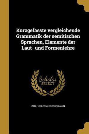 Bog, paperback Kurzgefasste Vergleichende Grammatik Der Semitischen Sprachen, Elemente Der Laut- Und Formenlehre af Carl 1868-1956 Brockelmann