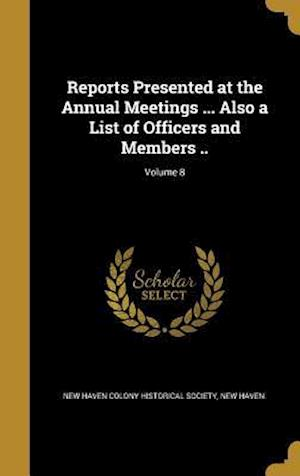 Bog, hardback Reports Presented at the Annual Meetings ... Also a List of Officers and Members ..; Volume 8