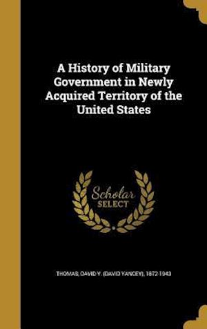 Bog, hardback A History of Military Government in Newly Acquired Territory of the United States