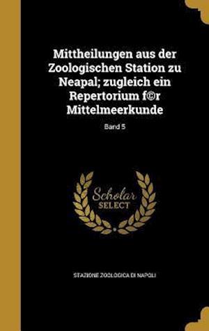 Bog, hardback Mittheilungen Aus Der Zoologischen Station Zu Neapal; Zugleich Ein Repertorium F(c)R Mittelmeerkunde; Band 5