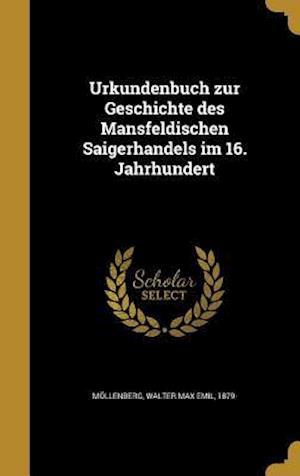 Bog, hardback Urkundenbuch Zur Geschichte Des Mansfeldischen Saigerhandels Im 16. Jahrhundert