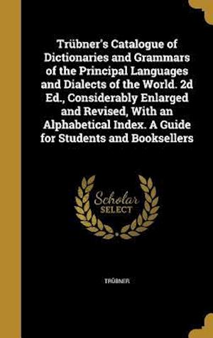 Bog, hardback Trubner's Catalogue of Dictionaries and Grammars of the Principal Languages and Dialects of the World. 2D Ed., Considerably Enlarged and Revised, with