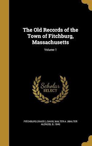 Bog, hardback The Old Records of the Town of Fitchburg, Massachusetts; Volume 1