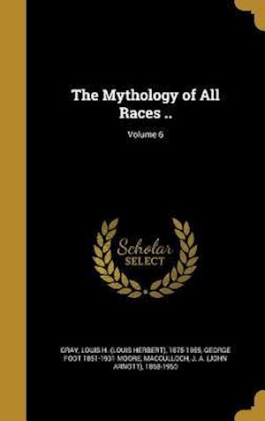 The Mythology of All Races ..; Volume 6 af George Foot 1851-1931 Moore