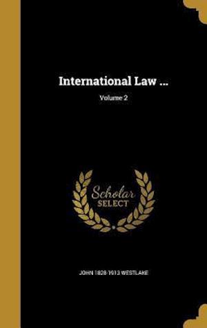International Law ...; Volume 2 af John 1828-1913 Westlake