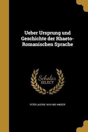 Ueber Ursprung Und Geschichte Der Rhaeto-Romanischen Sprache af Peter Justus 1815-1882 Andeer