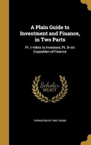 Bog, hardback A Plain Guide to Investment and Finance, in Two Parts af Thomas Emley 1843- Young
