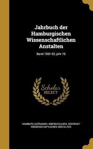 Bog, hardback Jahrbuch Der Hamburgischen Wissenschaftlichen Anstalten; Band 1901-02, Jahr 19