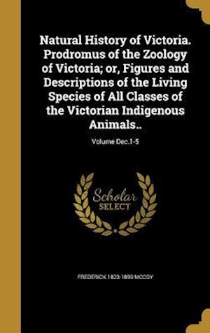 Natural History of Victoria. Prodromus of the Zoology of Victoria; Or, Figures and Descriptions of the Living Species of All Classes of the Victorian af Frederick 1823-1899 McCoy
