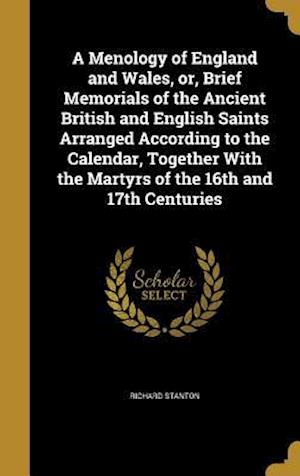 Bog, hardback A   Menology of England and Wales, Or, Brief Memorials of the Ancient British and English Saints Arranged According to the Calendar, Together with the af Richard Stanton