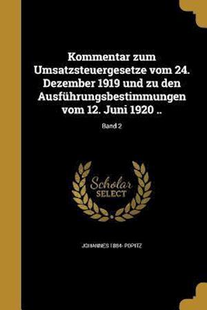 Bog, paperback Kommentar Zum Umsatzsteuergesetze Vom 24. Dezember 1919 Und Zu Den Ausfuhrungsbestimmungen Vom 12. Juni 1920 ..; Band 2 af Johannes 1884- Popitz