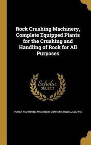 Bog, hardback Rock Crushing Machinery, Complete Equipped Plants for the Crushing and Handling of Rock for All Purposes
