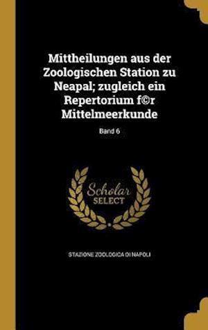 Bog, hardback Mittheilungen Aus Der Zoologischen Station Zu Neapal; Zugleich Ein Repertorium F(c)R Mittelmeerkunde; Band 6