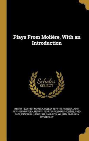 Plays from Moliere, with an Introduction af Henry 1822-1894 Morley, Colley 1671-1757 Cibber, John 1631-1700 Dryden