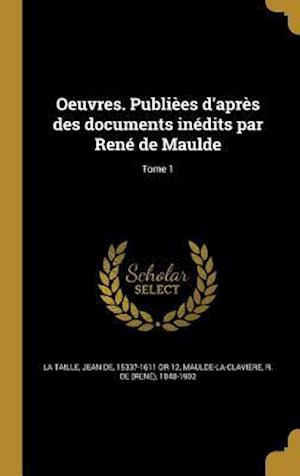 Bog, hardback Oeuvres. Publiees D'Apres Des Documents Inedits Par Rene de Maulde; Tome 1