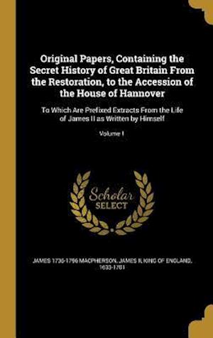 Bog, hardback Original Papers, Containing the Secret History of Great Britain from the Restoration, to the Accession of the House of Hannover af James 1736-1796 MacPherson