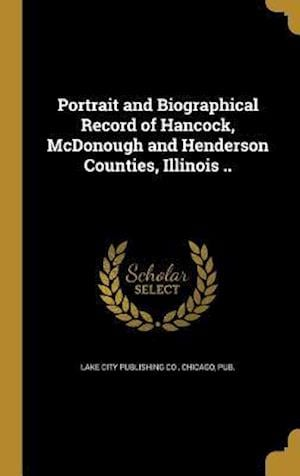 Bog, hardback Portrait and Biographical Record of Hancock, McDonough and Henderson Counties, Illinois ..