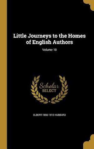 Bog, hardback Little Journeys to the Homes of English Authors; Volume 10 af Elbert 1856-1915 Hubbard