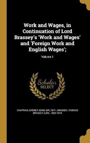 Bog, hardback Work and Wages, in Continuation of Lord Brassey's 'Work and Wages' and 'Foreign Work and English Wages';; Volume 1