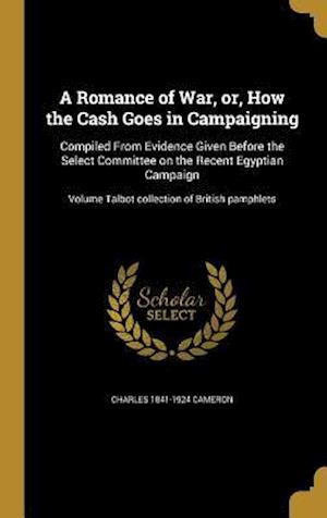 Bog, hardback A   Romance of War, Or, How the Cash Goes in Campaigning af Charles 1841-1924 Cameron