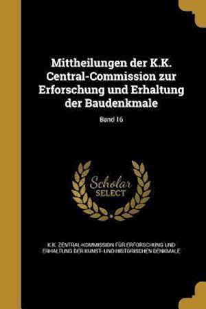 Bog, paperback Mittheilungen Der K.K. Central-Commission Zur Erforschung Und Erhaltung Der Baudenkmale; Band 16