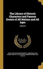 The Library of Historic Characters and Famous Events of All Nations and All Ages; Volume 8 af Frank 1866-1962 Ed Weitenkampf