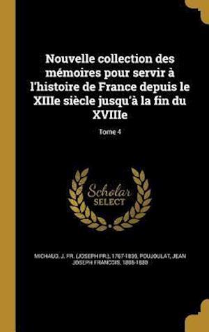 Bog, hardback Nouvelle Collection Des Memoires Pour Servir A L'Histoire de France Depuis Le Xiiie Siecle Jusqu'a La Fin Du Xviiie; Tome 4
