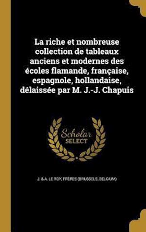 Bog, hardback La  Riche Et Nombreuse Collection de Tableaux Anciens Et Modernes Des Ecoles Flamande, Francaise, Espagnole, Hollandaise, Delaissee Par M. J.-J. Chapu