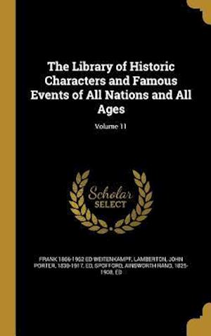 Bog, hardback The Library of Historic Characters and Famous Events of All Nations and All Ages; Volume 11 af Frank 1866-1962 Ed Weitenkampf