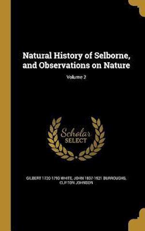Bog, hardback Natural History of Selborne, and Observations on Nature; Volume 2 af John 1837-1921 Burroughs, Gilbert 1720-1793 White, Clifton Johnson