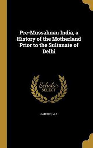 Bog, hardback Pre-Mussalman India, a History of the Motherland Prior to the Sultanate of Delhi