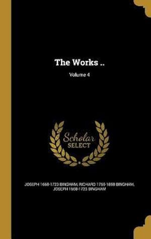 The Works ..; Volume 4 af Joseph 1668-1723 Bingham, Richard 1765-1858 Bingham